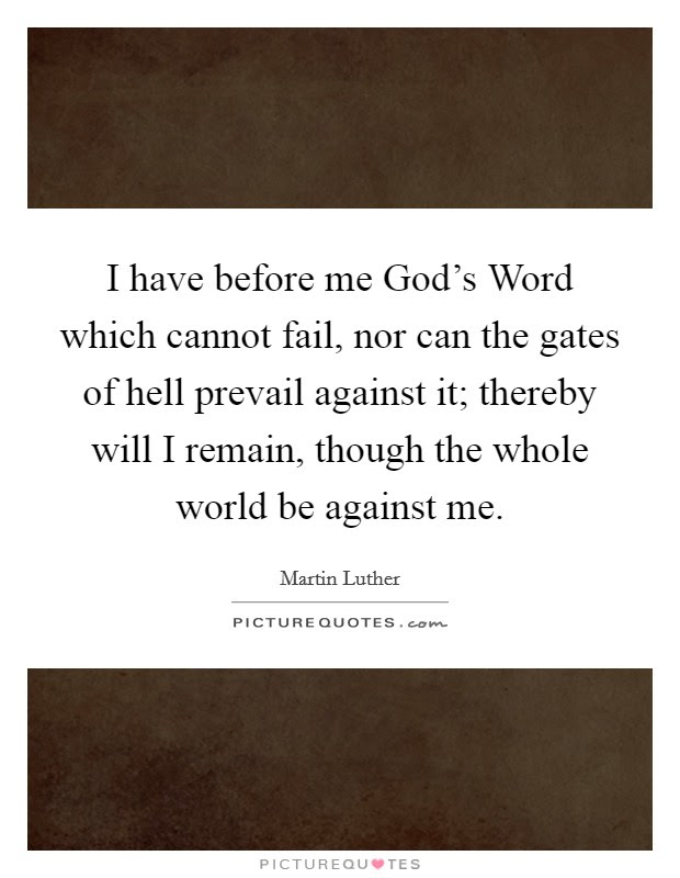 I Have Before Me Gods Word Which Cannot Fail Nor Can The Gates