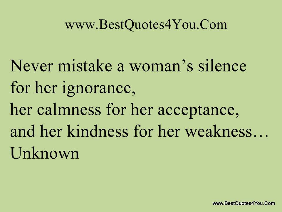 Never Mistake A Womans Silence For Her Ignoranceher Calmness For