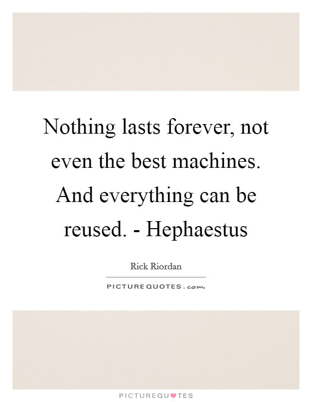 Nothing Lasts Forever Not Even The Best Machines And Picture