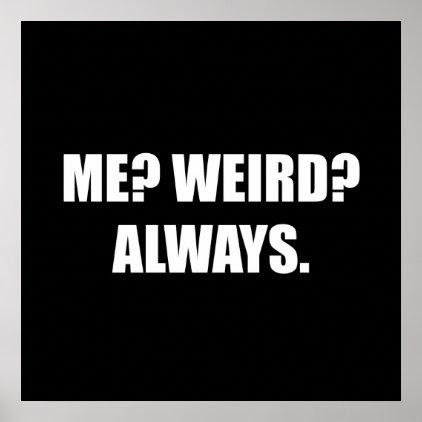 Me Weird Always Poster