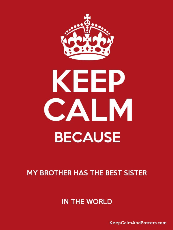 Keep Calm Because My Brother Has The Best Sister In The World Keep
