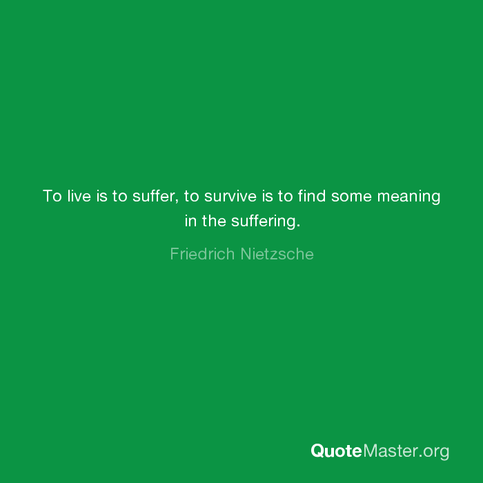 To Live Is To Suffer To Survive Is To Find Quote