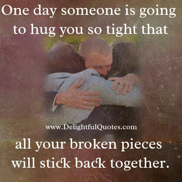 One Day Someone Is Going To Hug You So Tight Delightful Quotes