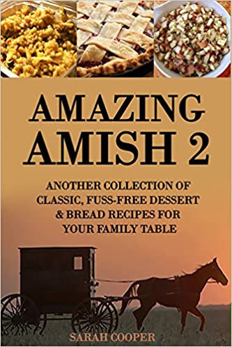 Amazing Amish 2: A Collection Of Classic, Fuss-Free Sweet & Savory Recipes For Your Family Table