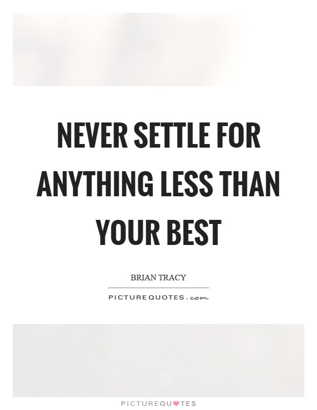 Never Settle For Anything Less Than Your Best Picture Quotes