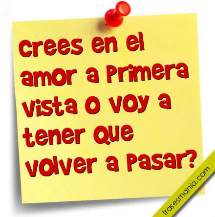 Crees En El Amor A Primera Vista O Voy A Frases