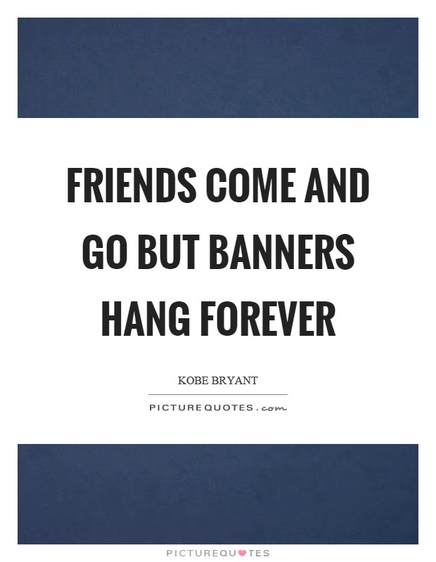 Friends Come And Go But Banners Hang Forever Picture Quotes