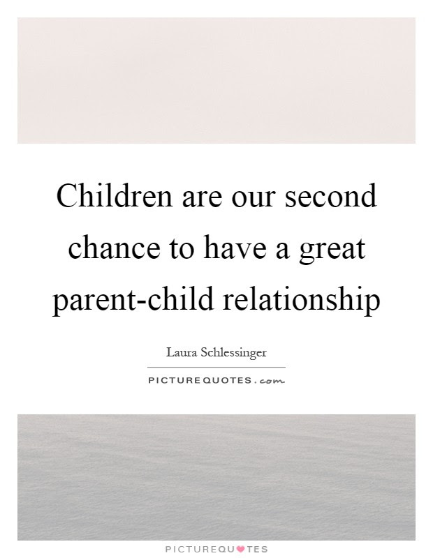 Children Are Our Second Chance To Have A Great Parent Child
