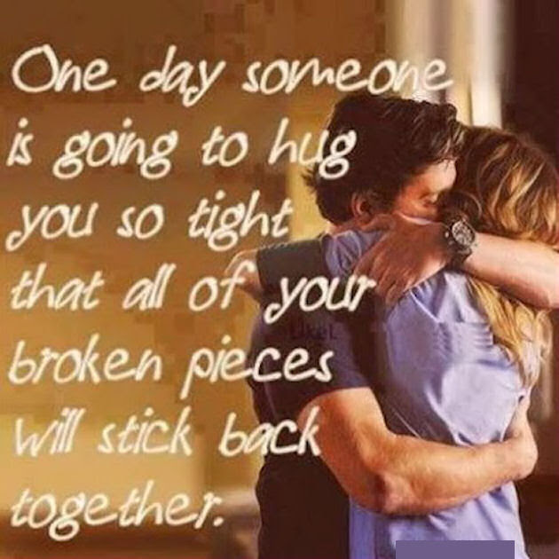 One Day Someone Is Going To Hug You So Tight All Your Broken Pieces