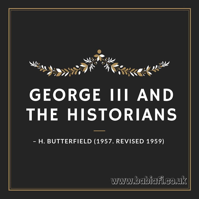 George III and the Historians  – H. Butterfield (1957. Revised 1959)