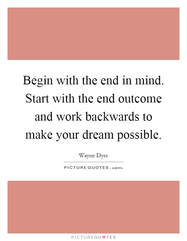 Begin With The End In Mind Start With The End Outcome And Work