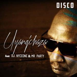 mp disco uyangchaza ft dj nyceone  party