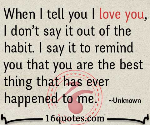 When I Tell You I Love You I Dont Say It Out Of The Habit