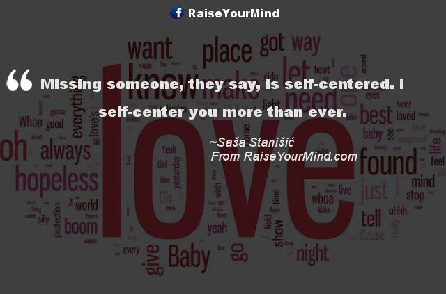 Love Quotes Sayings Verses Missing Someone They Say Is Self