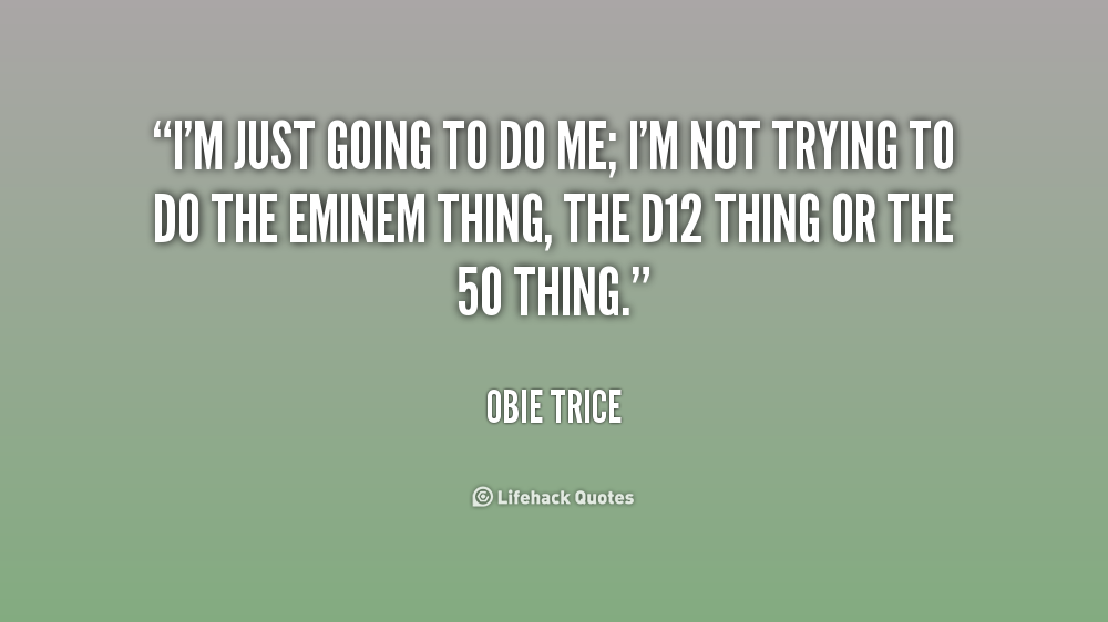 Quotes About Just Doing Me 116 Quotes