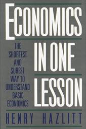 Economics in One Lesson: The Shortest and Surest Way to Understand Basic Economics