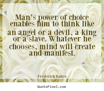 Mans Power Of Choice Enables Him To Think Frederick Bailes Good