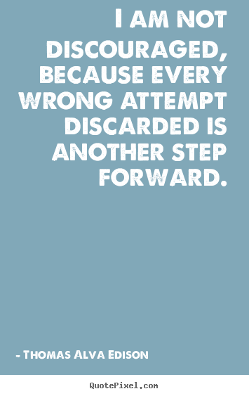 Inspirational Quote I Am Not Discouraged Because Every Wrong