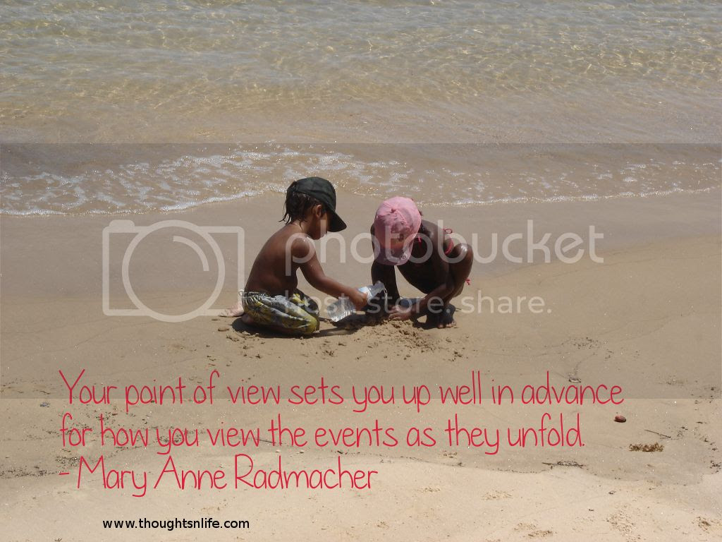 Thoughtsnlife.com : Your point of view sets you up well in advance for how you view the events as they unfold. - Mary Anne Radmacher