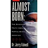 Almost Born: The Shocking Truth About Partial-Birth Abortion