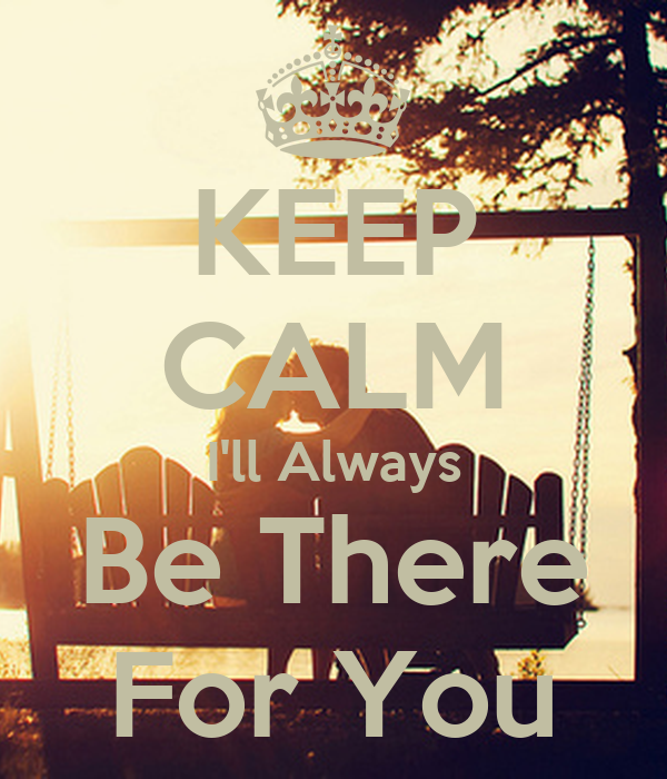 Ill Always Be There Quotes On Quotestopics