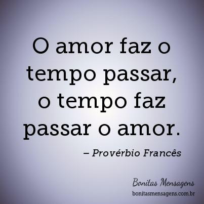 O Amor Faz O Tempo Passar O Tempo Faz Passar O Amor Frases De