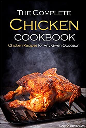 The Complete Chicken Cookbook: Chicken Recipes for Any Given Occasion