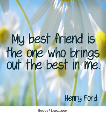 Sayings About Friendship My Best Friend Is The One Who Brings Out