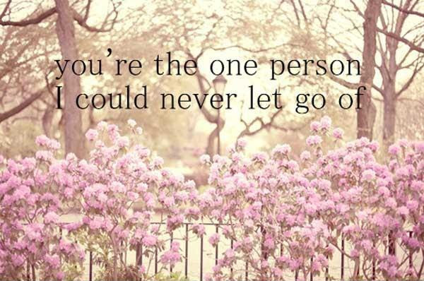 Youre The One Person I Could Never Let Go Of Picture Quotes