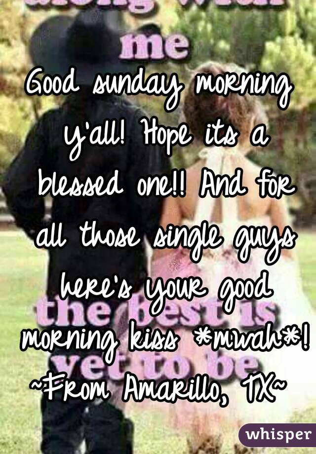 Good Sunday Morning Yall Hope Its A Blessed One And For All