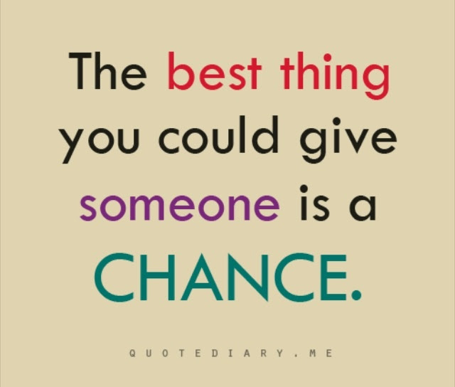 Quotes About Give Us A Chance 41 Quotes