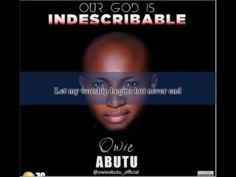 Lyrics: Owie Abutu - Our God is Indescribable
