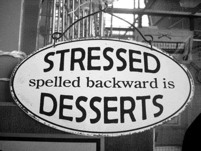 Stressed Spelled Backwards Is Desserts Picture Quotes