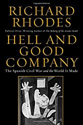 Hell and Good Company: The Spanish Civil War and the World It Made, by Richard Rhodes
