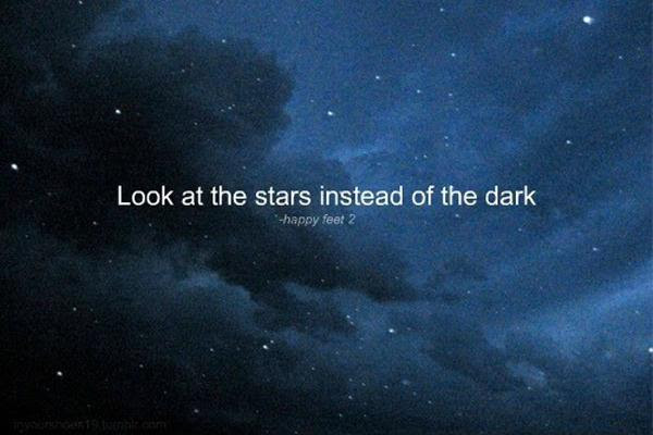 Look At The Stars Instead Of The Dark Picture Quotes