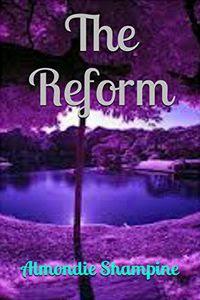 The Reform by Almondie Shampine