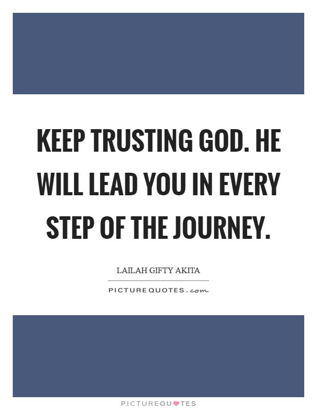 Keep Trusting God He Will Lead You In Every Step Of The Journey