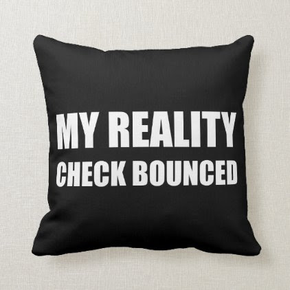 My Reality Check Bounced Throw Pillow