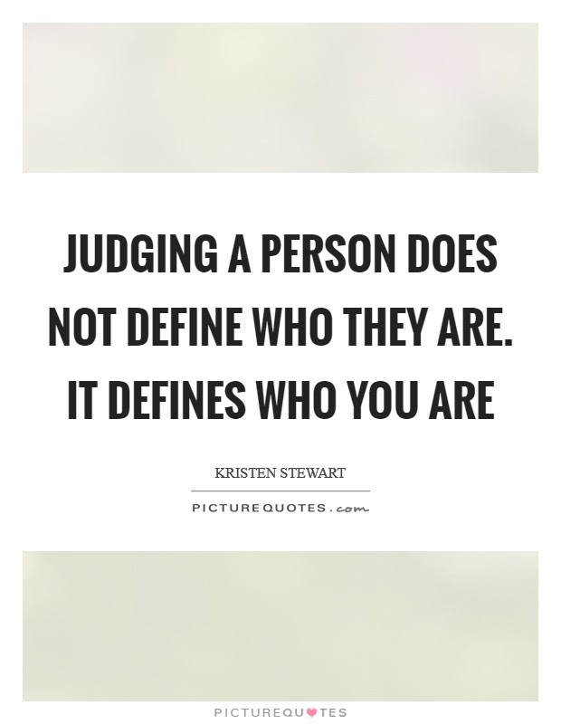 Judging A Person Does Not Define Who They Are It Defines Who