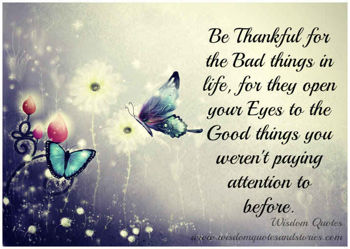 Be Thankful For Bad Things In Life Wisdom Quotes Stories