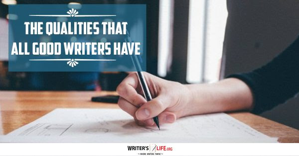 The Qualities That All Good Writers Have - Writer's Life.org