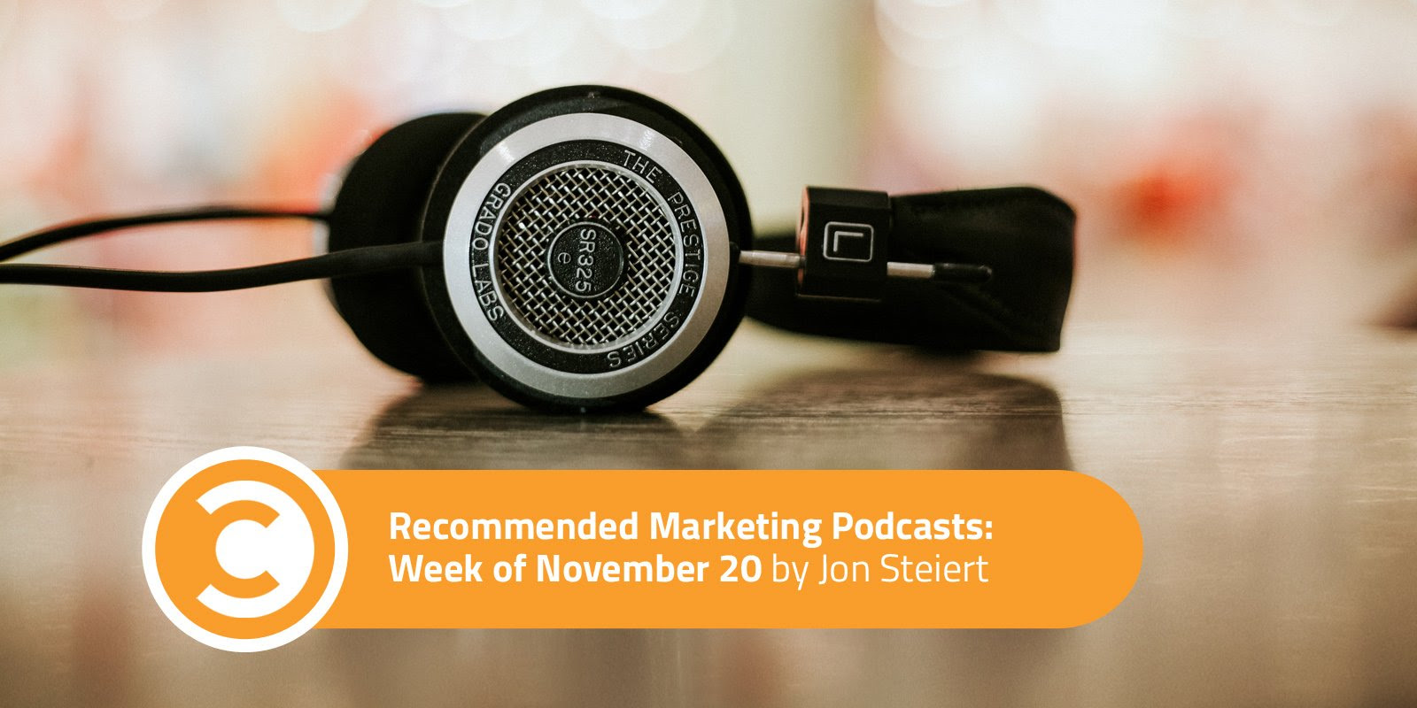 Recommended Marketing Podcasts Week of November 20