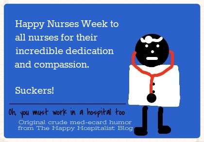 Happy Nurses Week to all nurses for their incredible dedication and compassion.  Suckers nurse ecard humor photo.