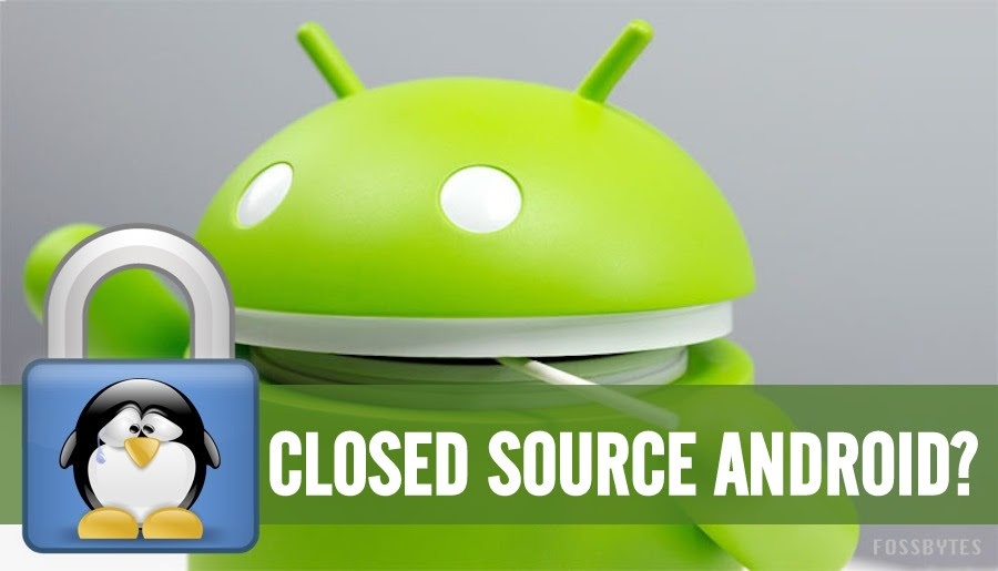 CLOSED SOURCE ANDROID COMING