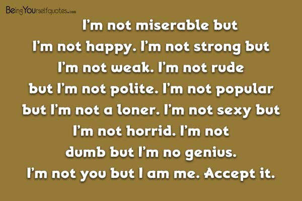 Im Not Miserable But Im Not Happy Being Yourself Quotes