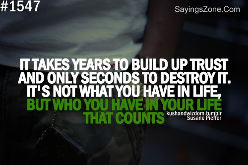 It Takes Years To Build Up Trust And Only Seconds To Destroy It