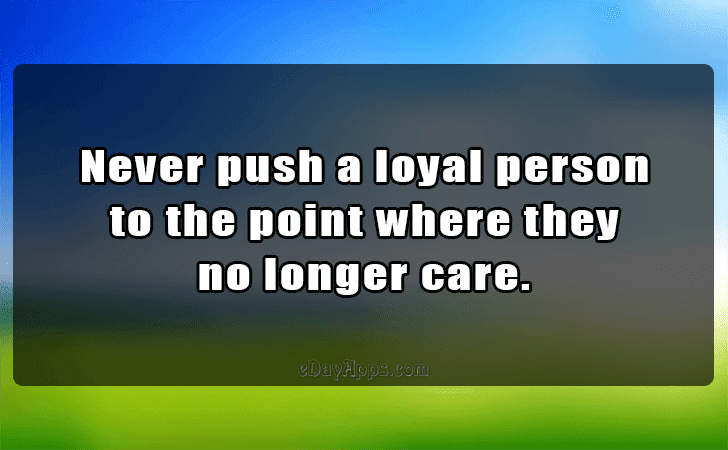 Quotes Best Of Never Push A Loyal Person