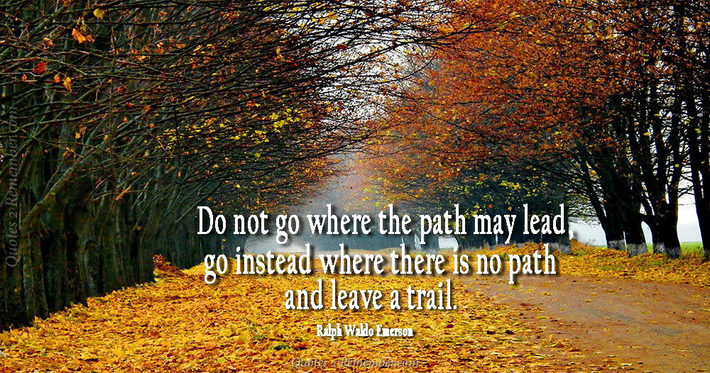 Do Not Go Where The Path Quotes 2 Remember
