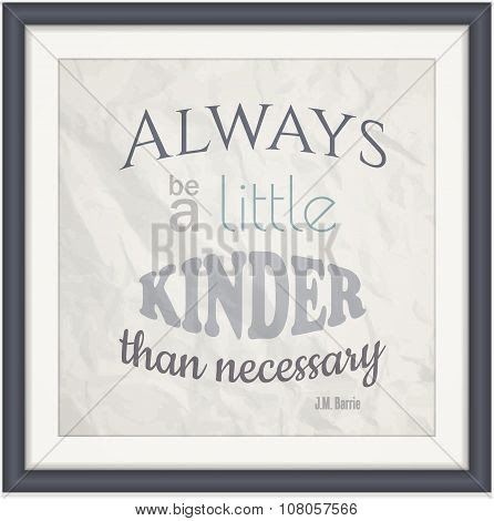 Always Be A Little Kinder Than Necessary Poster Id108057566