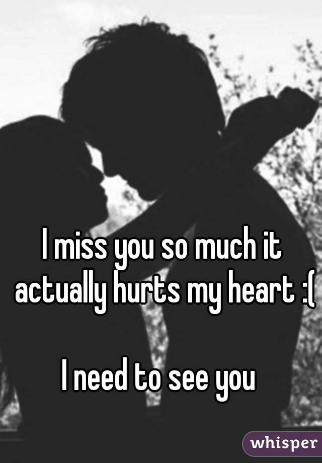 I Miss You So Much It Actually Hurts My Heart I Need To See You